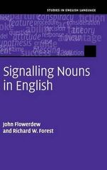 Signalling Nouns in Academic English : A Corpus-Based Discourse Approach - John Flowerdew
