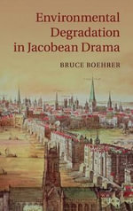Environmental Degradation in Jacobean Drama : A Reception History of Paradise Lost, 1667-1970: S... - Bruce Thomas Boehrer
