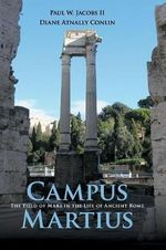 The Campus Martius : The Field of Mars in the Life of Ancient Rome - Diane Atnally Conlin