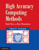High Accuracy Computing Methods : Fluid Flows and Wave Phenomena - Tapan K. Sengupta