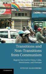 Transitions and Non-Transitions from Communism : Regime Survival in China, Cuba, North Korea and Vietnam - Steven Saxonberg