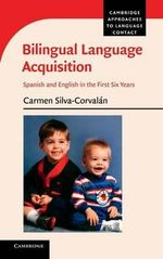 Bilingual Language Acquisition : Spanish and English in the First Six Years - Carmen Silva-Corvalan