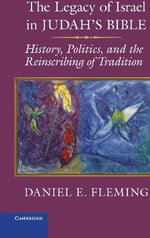 The Legacy of Israel in Judah's Bible : History, Politics, and the Reinscribing of Tradition - Daniel E. Fleming