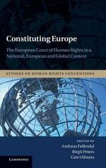 Constituting Europe : The European Court of Human Rights in a National, European and Global Context