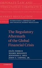 The Regulatory Aftermath of the Global Financial Crisis : International Corporate Law and Financial Market Regulation - Eilis Ferran