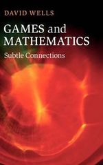 Games and Mathematics : Subtle Connections - David Wells