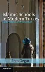 Islamic Schools in Modern Turkey : Faith, Politics, and Education - Iren Ozgur