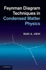 Feynman Diagram Techniques in Condensed Matter Physics : The Science of Materials - Radi A. Jishi