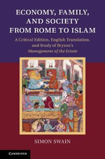 Economy, Family, and Society from Rome to Islam : A Critical Edition, English Translation, and Study of Bryson's Management of the Estate - Simon Swain