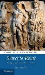 Slaves to Rome : Paradigms of Empire in Roman Culture - Myles Lavan