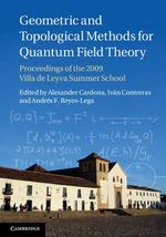 Geometric and Topological Methods for Quantum Field Theory : Proceedings of the 2009 Villa De Leyva Summer School
