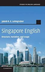 Singapore English : Structure, Variation and Usage - Jakob R. E. Leimgruber
