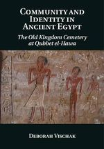 Community and Identity in Ancient Egypt : The Old Kingdom Cemetery at Qubbet el-Hawa - Deborah Vischak