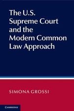 The U.S. Supreme Court and the Modern Common Law Approach : Standards of Decision in Comparative Perspective - Simona Grossi
