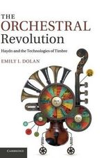 The Orchestral Revolution : Haydn and the Technologies of Timbre - Emily I. Dolan