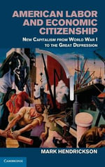 American Labor and Economic Citizenship : New Capitalism from World War I to the Great Depression - Mark Hendrickson