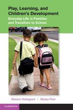 Play, Learning, and Children's Development : Everyday Life in Families and Transition to School - Mariane Hedegaard