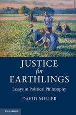 Justice for Earthlings : Essays in Political Philosophy - David Miller
