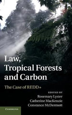 Law, Tropical Forests and Carbon : The Case of REDD+