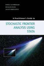 A Practitioner's Guide to Stochastic Frontier Analysis Using Stata - Subal C. Kumbhakar