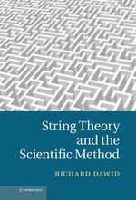 String Theory and the Scientific Method : How the Hunt for the Higgs Boson Leads Us to the E... - Richard Dawid