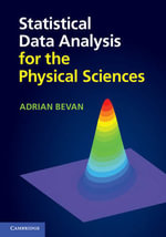 Statistical Data Analysis for the Physical Sciences : A Treatise on Matter, Information, Life and Though... - Adrian Bevan