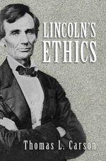 Lincoln's Ethics - Thomas Carson