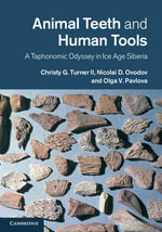 Animal Teeth and Human Tools : a Taphonomic Odyssey in Ice Age Siberia - Christy G. Turner
