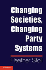Changing Societies, Changing Party Systems - Heather Stoll