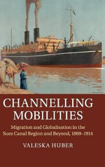 Channelling Mobilities : Migration and Globalisation in the Suez Canal Region and Beyond, 1869-1914 - Dr. Valeska Huber