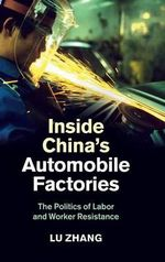Inside China's Automobile Factories : The Politics of Labor and Worker Resistance - Lu Zhang