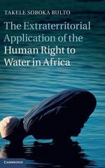 The Extraterritorial Application of the Human Right to Water in Africa : Policy and Governance - Dr. Takele Soboka Bulto
