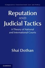 Reputation and Judicial Tactics : A Theory of National and International Courts - Shai Dothan
