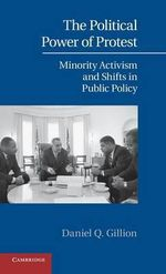 The Political Power of Protest : Minority Activism and Shifts in Public Policy - Daniel Q. Gillion