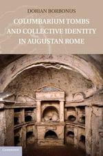 Columbarium Tombs and Collective Identity in Augustan Rome - Dorian Borbonus
