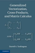 Generalized Vectorization, Cross-Products, and Matrix Calculus : The Calculus of Variations and Functional Analysis... - Darrell A. Turkington