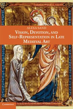 Vision, Devotion, and Self-Representation in Late Medieval Art - Alexa Sand