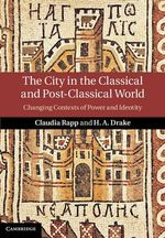 The City in the Classical and Post-Classical World : Changing Contexts of Power and Identity