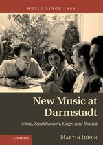 New Music at Darmstadt : Nono, Stockhausen, Cage, and Boulez - Martin Iddon