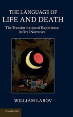 The Language of Life and Death : The Transformation of Experience in Oral Narrative - William Labov