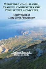 Mediterranean Islands, Fragile Communities and Persistent Landscapes : Antikythera in Long-Term Perspective - Andrew Bevan