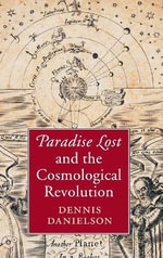 Paradise Lost and the Cosmological Revolution - Dennis Richard Danielson