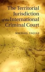 The Territorial Jurisdiction of the International Criminal Court - Michail Vagias