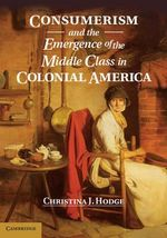 Consumerism and the Emergence of the Middle Class in Colonial America - Christina J. Hodge