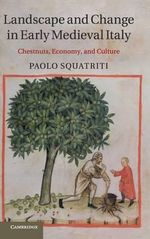 Landscape and Change in Early Medieval Italy : Chestnuts, Economy, and Culture - Paolo Squatriti