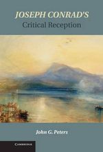 Joseph Conrad's Critical Reception : Literature and Culture in British India, 1821-1921 - John Peters