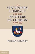 The Stationers' Company and the Printers of London, 1501-1557 - Peter W. M. Blayney