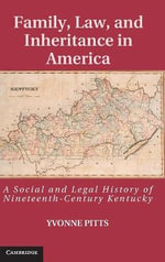 Family, Law, and Inheritance in America : A Social and Legal History of Nineteenth Century Kentucky - Yvonne Pitts