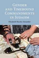 Gender and Timebound Commandments in Judaism : Rhetoric of the Image - Elizabeth Shanks Alexander