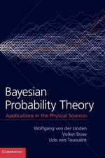 Bayesian Probability Theory : Applications in the Physical Sciences - Wolfgang von der Linden